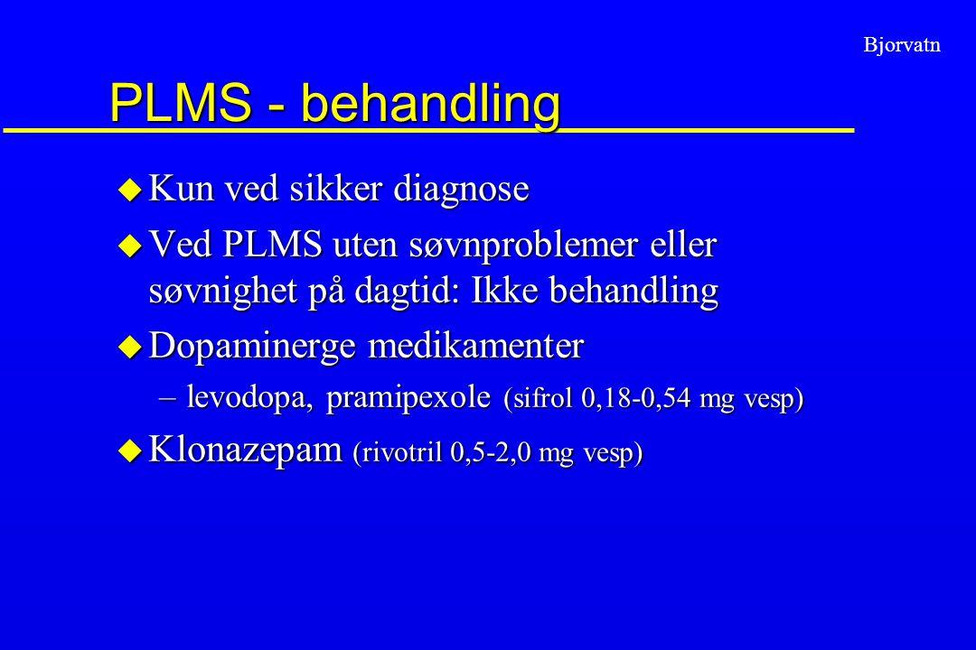 PLMS - behandling Kun ved sikker diagnose