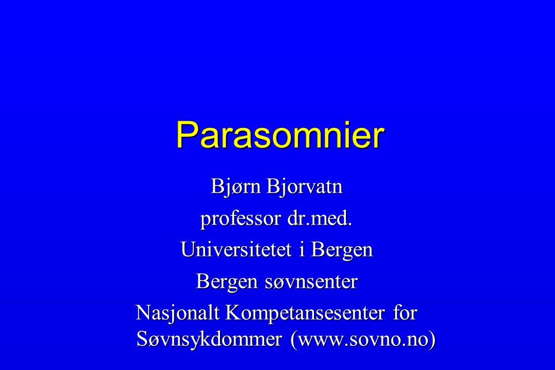 Parasomnier Bjørn Bjorvatn professor dr.med. Universitetet i Bergen