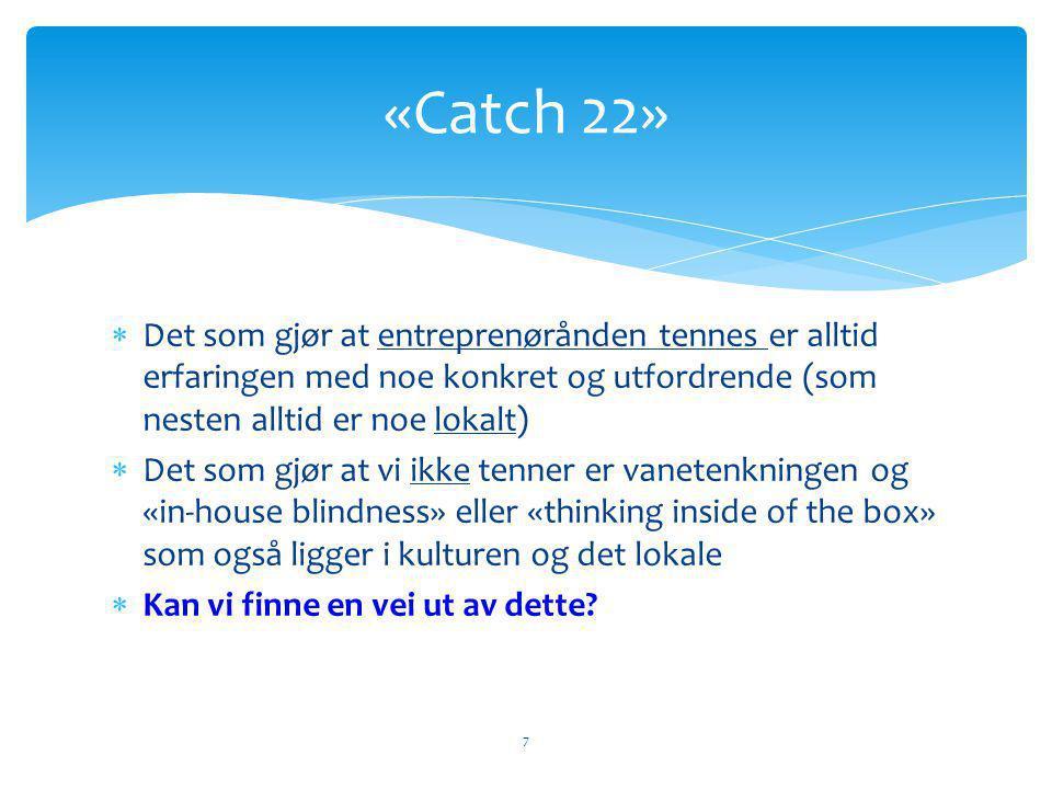 «Catch 22» Det som gjør at entreprenørånden tennes er alltid erfaringen med noe konkret og utfordrende (som nesten alltid er noe lokalt)