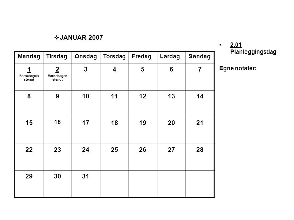 2.01 Planleggingsdag Egne notater: JANUAR 2007. Mandag. Tirsdag. Onsdag. Torsdag. Fredag. Lørdag.