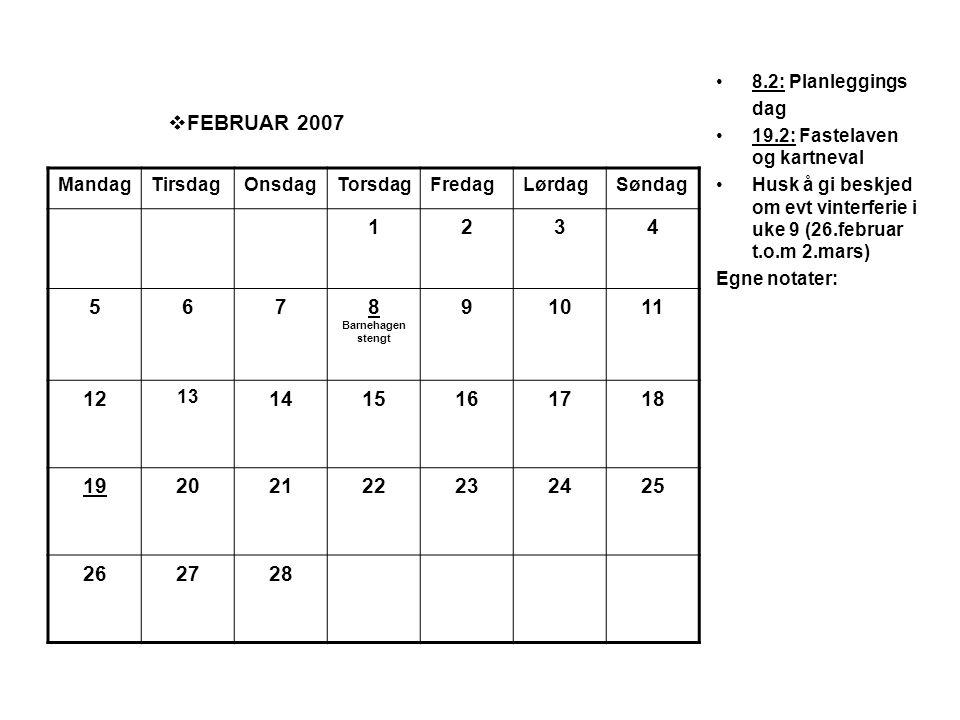FEBRUAR 2007 1 2 3 4 5 6 7 8 Barnehagen stengt 9 10 11 12 14 15 16 17