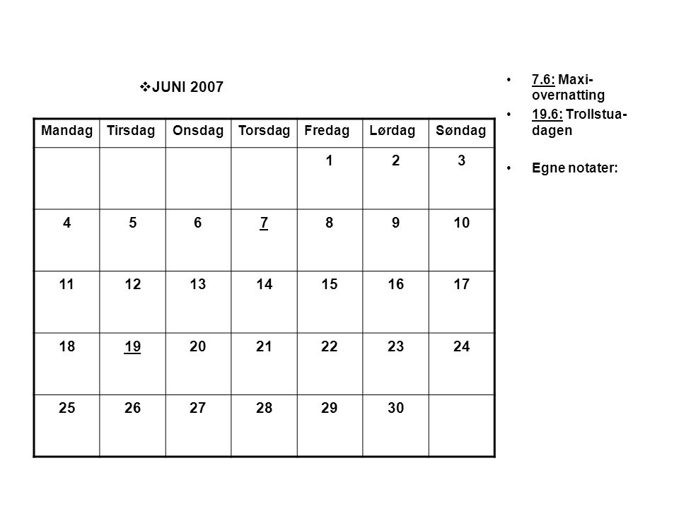 7.6: Maxi-overnatting 19.6: Trollstua-dagen. Egne notater: JUNI 2007. Mandag. Tirsdag. Onsdag.