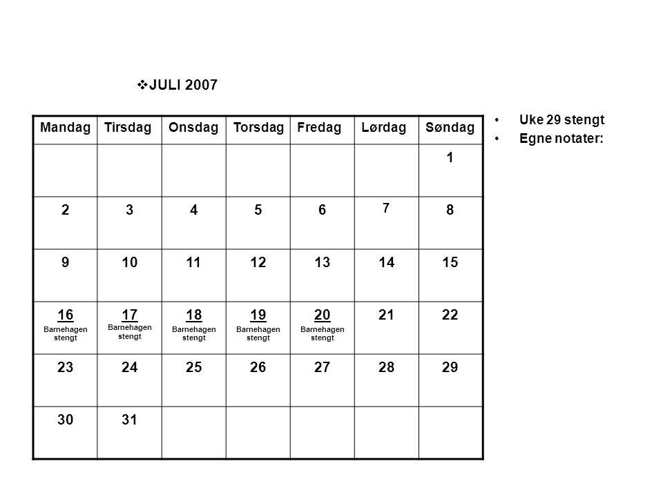 JULI 2007 1 2 3 4 5 6 8 9 10 11 12 13 14 15 16 17 Barnehagen stengt 18