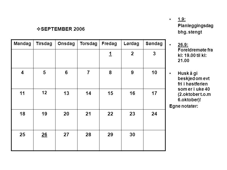 1.9: Planleggingsdag. bhg. stengt. 26.9: Foreldremøte fra kl: 19.00 til kl: 21.00.