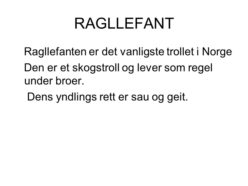 RAGLLEFANT Ragllefanten er det vanligste trollet i Norge