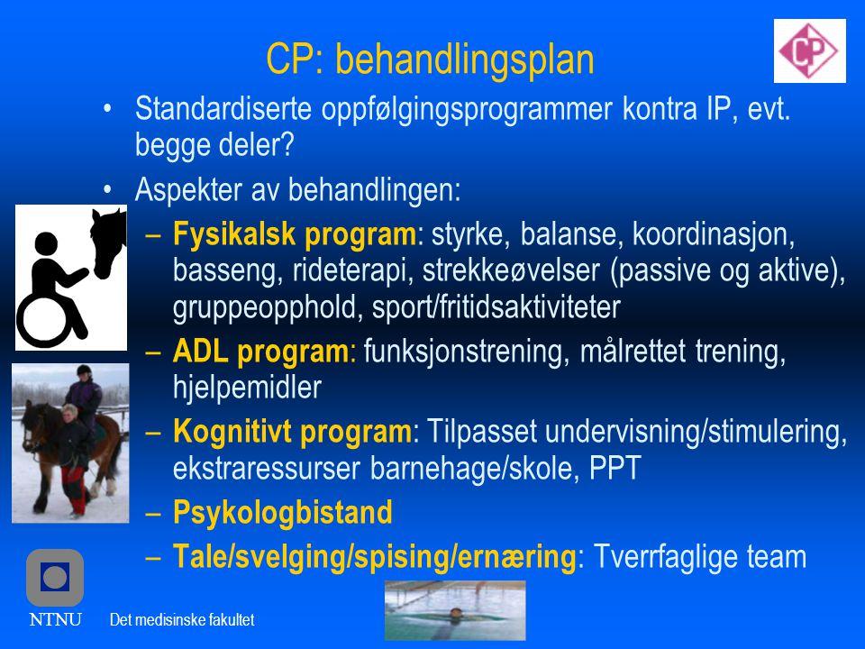 CP: behandlingsplan Standardiserte oppfølgingsprogrammer kontra IP, evt. begge deler Aspekter av behandlingen: