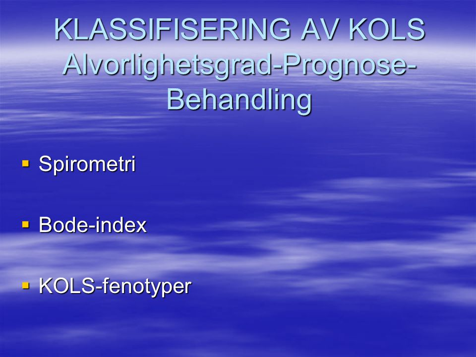 KLASSIFISERING AV KOLS Alvorlighetsgrad-Prognose- Behandling