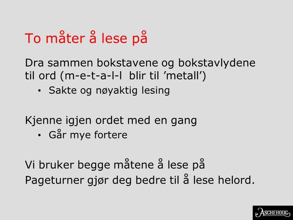 To måter å lese på Dra sammen bokstavene og bokstavlydene til ord (m-e-t-a-l-l blir til 'metall') Sakte og nøyaktig lesing.
