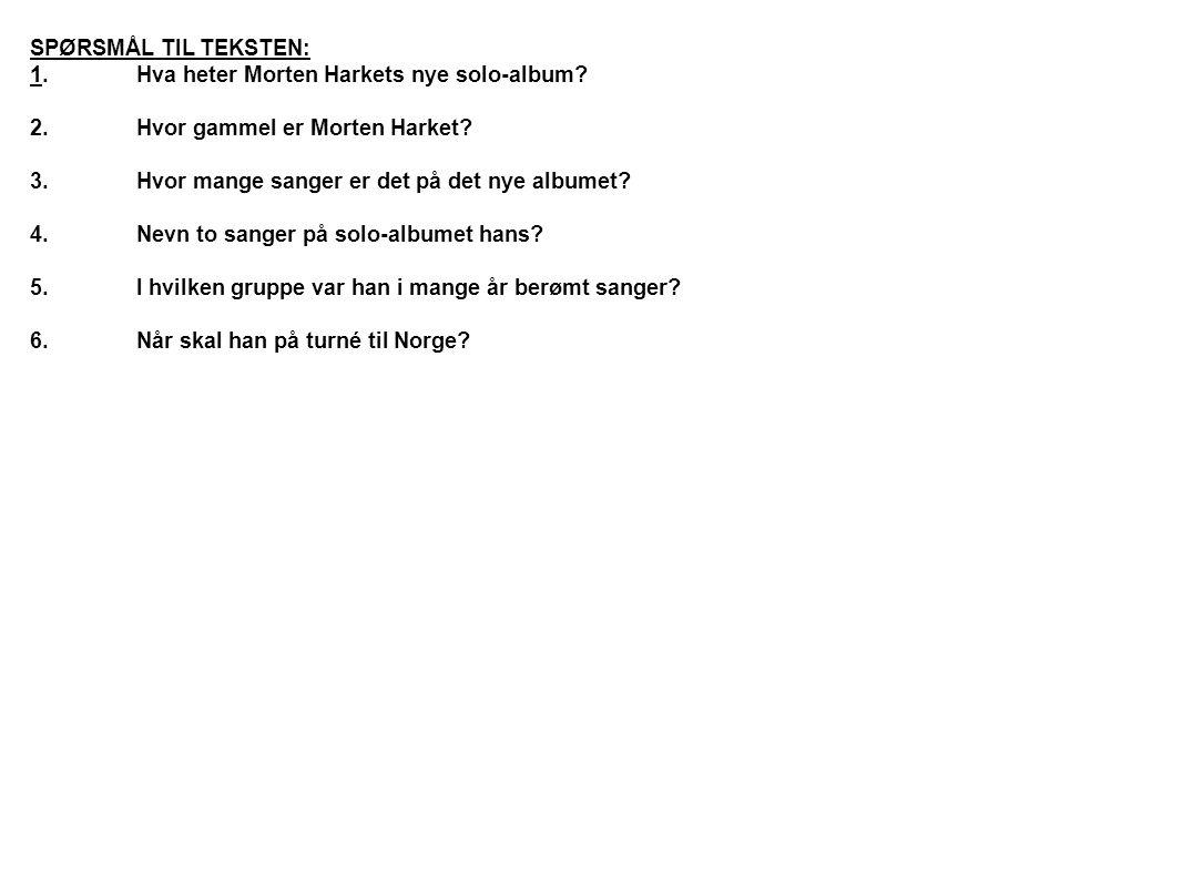 SPØRSMÅL TIL TEKSTEN: 1. Hva heter Morten Harkets nye solo-album 2. Hvor gammel er Morten Harket