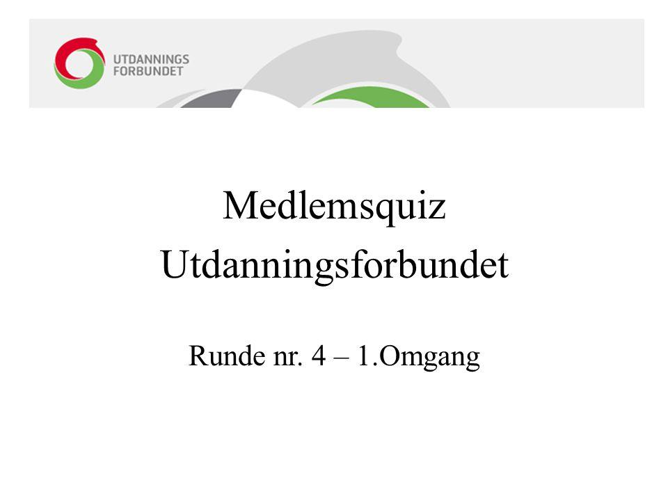 Medlemsquiz Utdanningsforbundet Runde nr. 4 – 1.Omgang