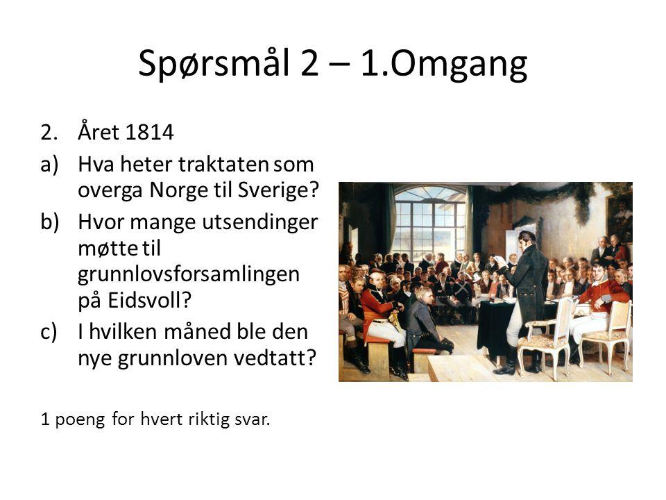 Spørsmål 2 – 1.Omgang Året 1814. Hva heter traktaten som overga Norge til Sverige
