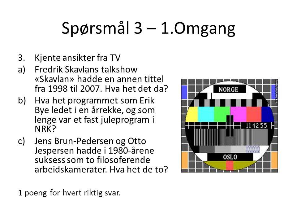 Spørsmål 3 – 1.Omgang Kjente ansikter fra TV