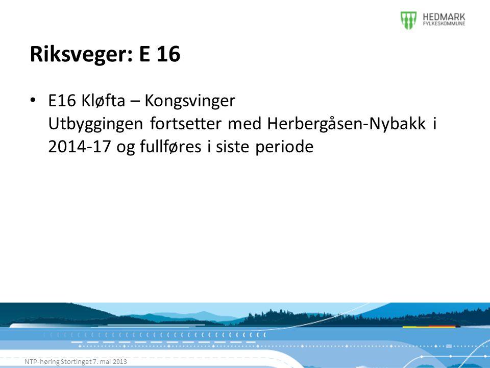 Riksveger: E 16 E16 Kløfta – Kongsvinger Utbyggingen fortsetter med Herbergåsen-Nybakk i 2014-17 og fullføres i siste periode.