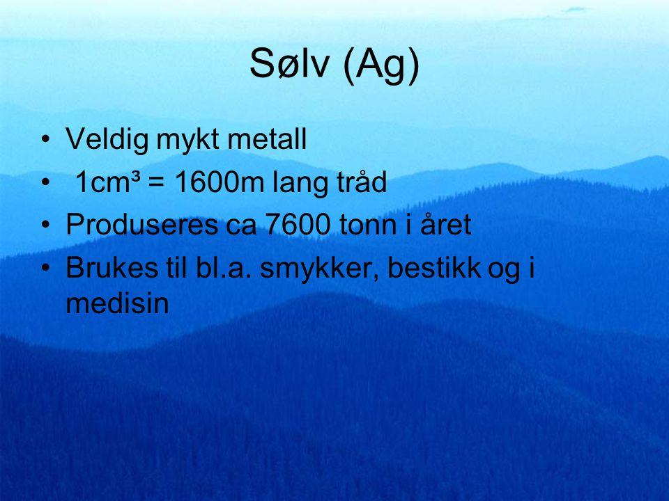Sølv (Ag) Veldig mykt metall 1cm³ = 1600m lang tråd