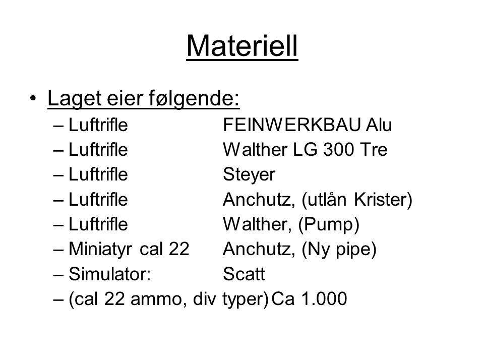 Materiell Laget eier følgende: Luftrifle FEINWERKBAU Alu