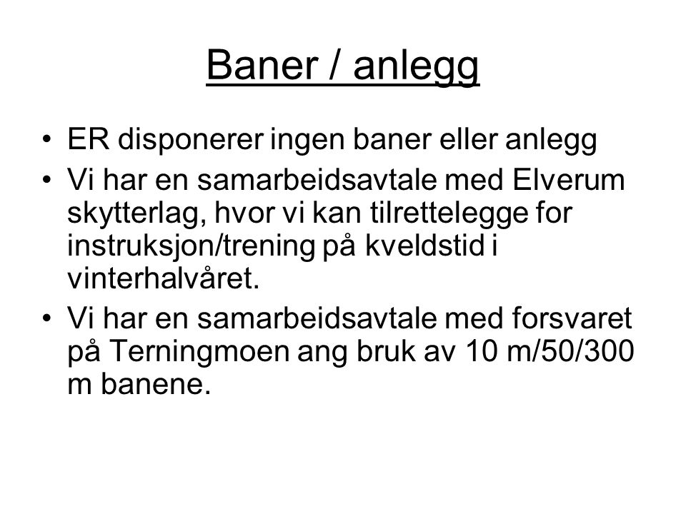 Baner / anlegg ER disponerer ingen baner eller anlegg