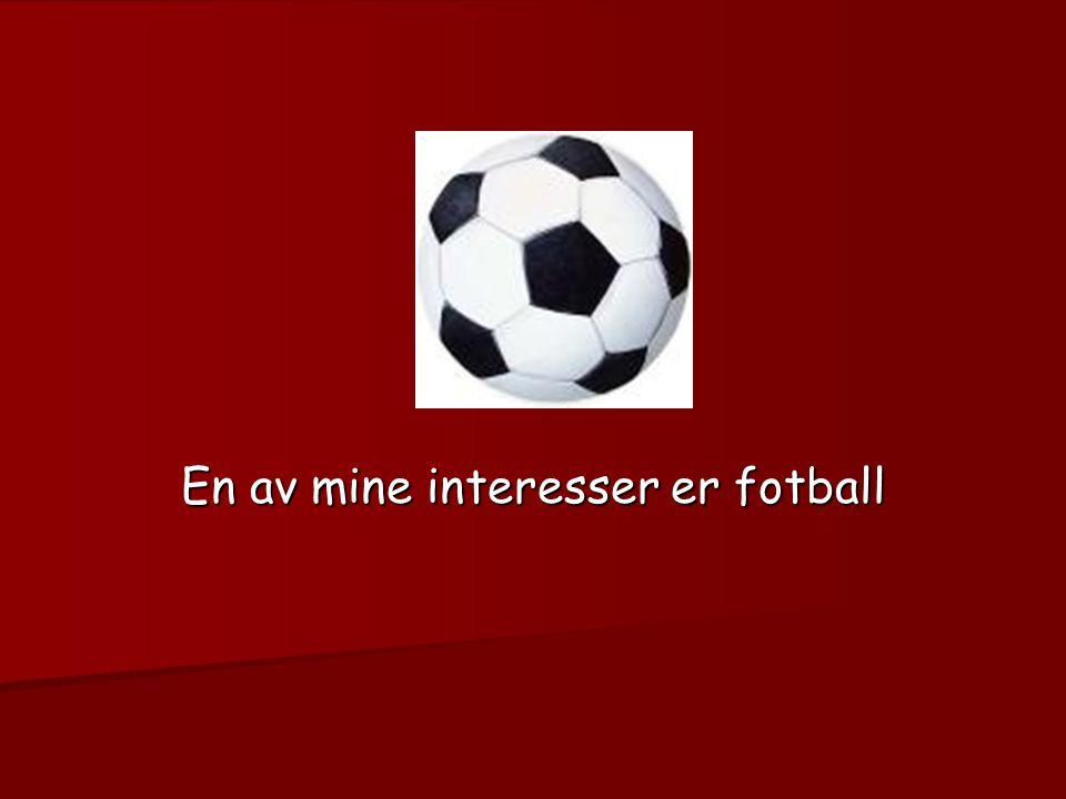 En av mine interesser er fotball