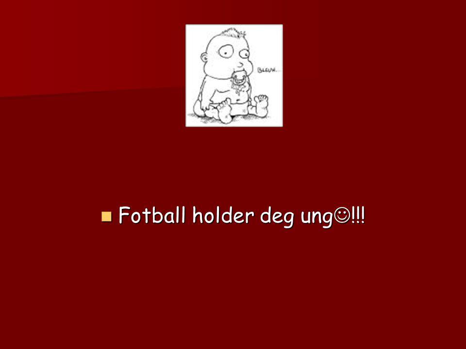 Fotball holder deg ung!!!