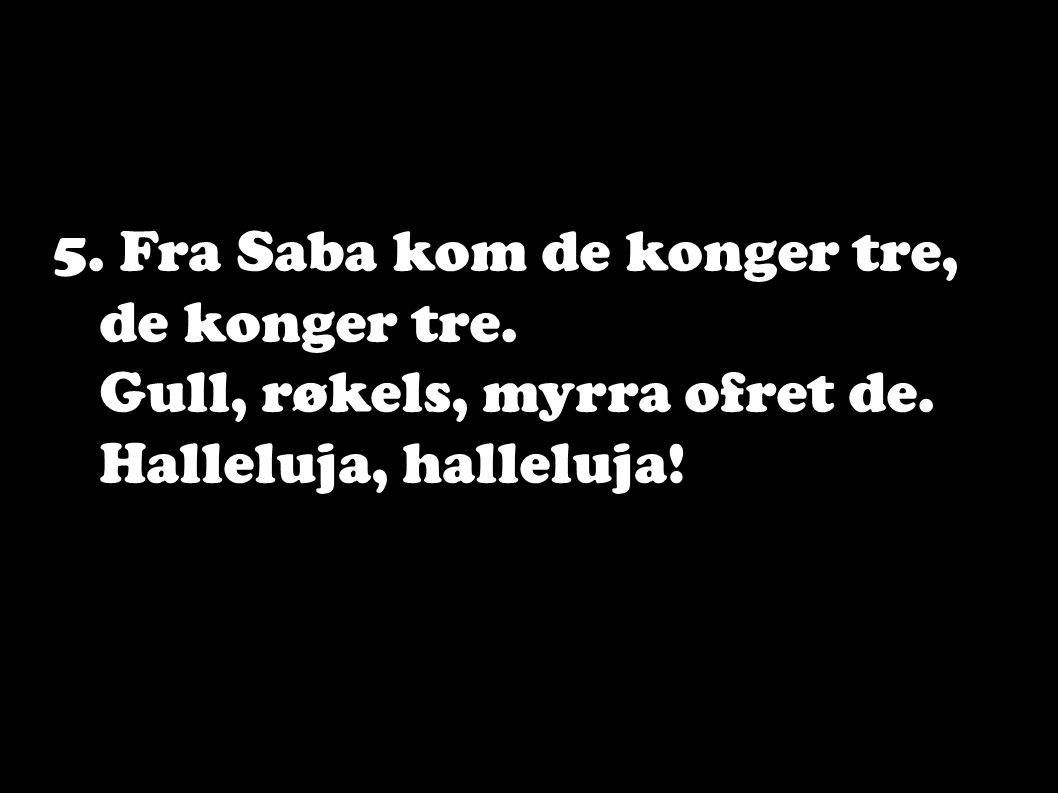 5. Fra Saba kom de konger tre,