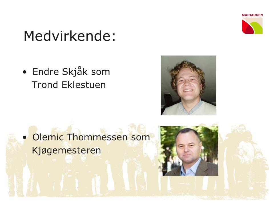 Medvirkende: Endre Skjåk som Trond Eklestuen Olemic Thommessen som