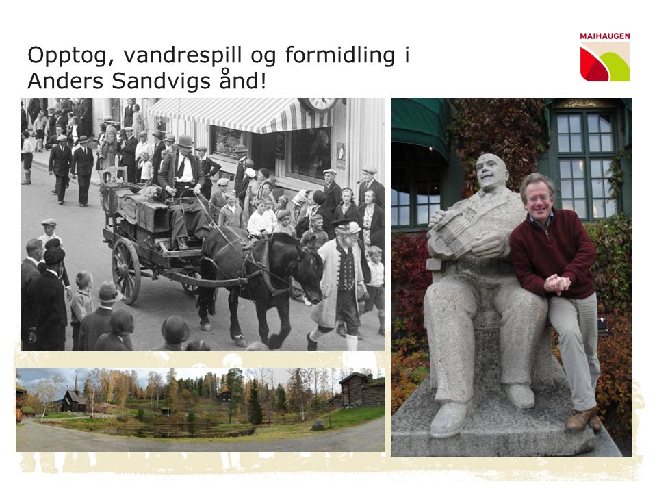 Opptog, vandrespill og formidling i Anders Sandvigs ånd!