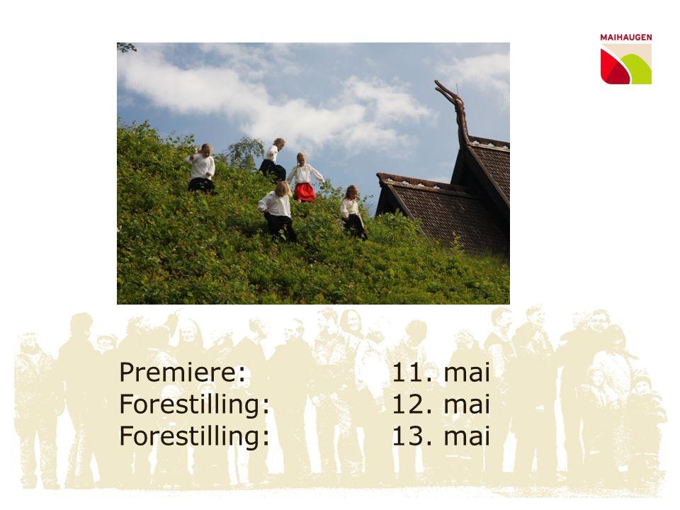 Premiere: 11. mai Forestilling: 12. mai Forestilling: 13. mai