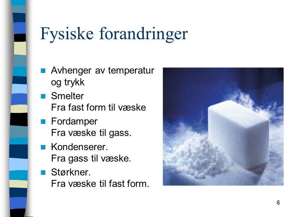 Fysiske forandringer Avhenger av temperatur og trykk
