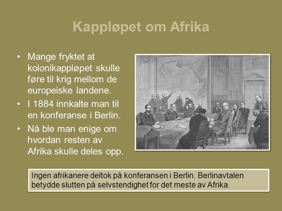 Kappløpet om Afrika Mange fryktet at kolonikappløpet skulle føre til krig mellom de europeiske landene.