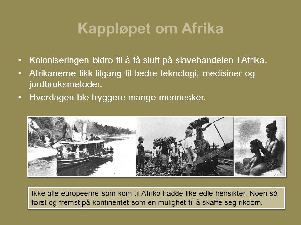 Kappløpet om Afrika Koloniseringen bidro til å få slutt på slavehandelen i Afrika.