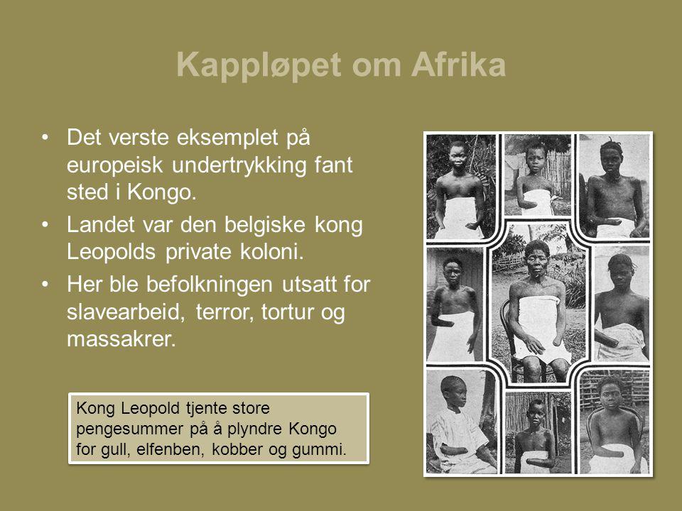 Kappløpet om Afrika Det verste eksemplet på europeisk undertrykking fant sted i Kongo. Landet var den belgiske kong Leopolds private koloni.