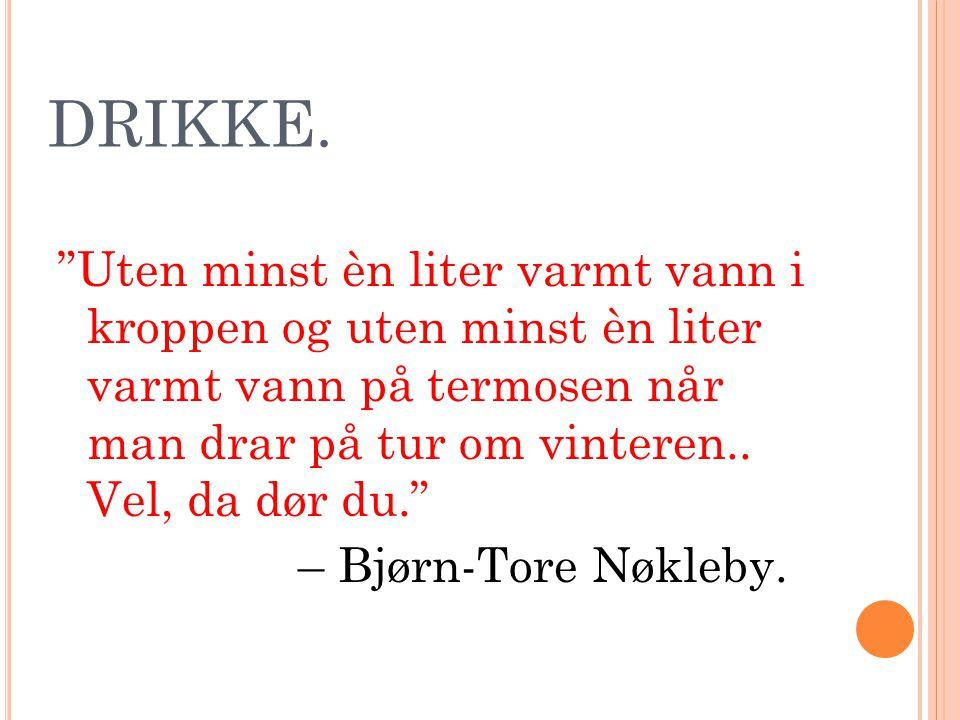 DRIKKE.