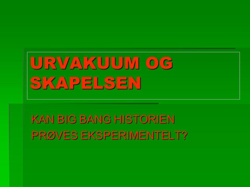 KAN BIG BANG HISTORIEN PRØVES EKSPERIMENTELT