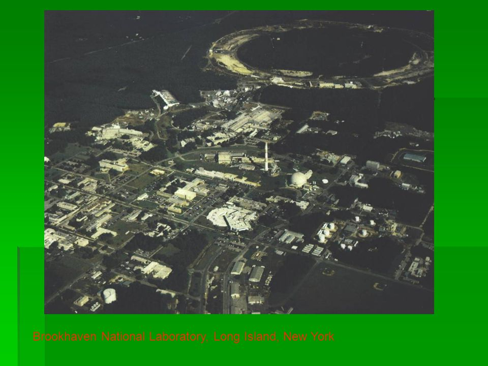 Brookhaven National Laboratory, Long Island, New York