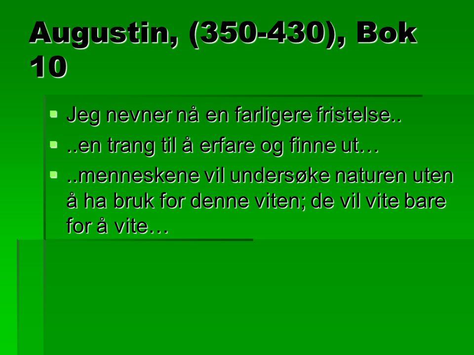 Augustin, (350-430), Bok 10 Jeg nevner nå en farligere fristelse..