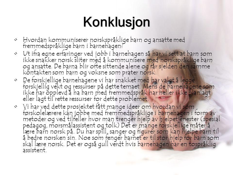 Konklusjon Hvordan kommuniserer norskspråklige barn og ansatte med fremmedspråklige barn i barnehagen
