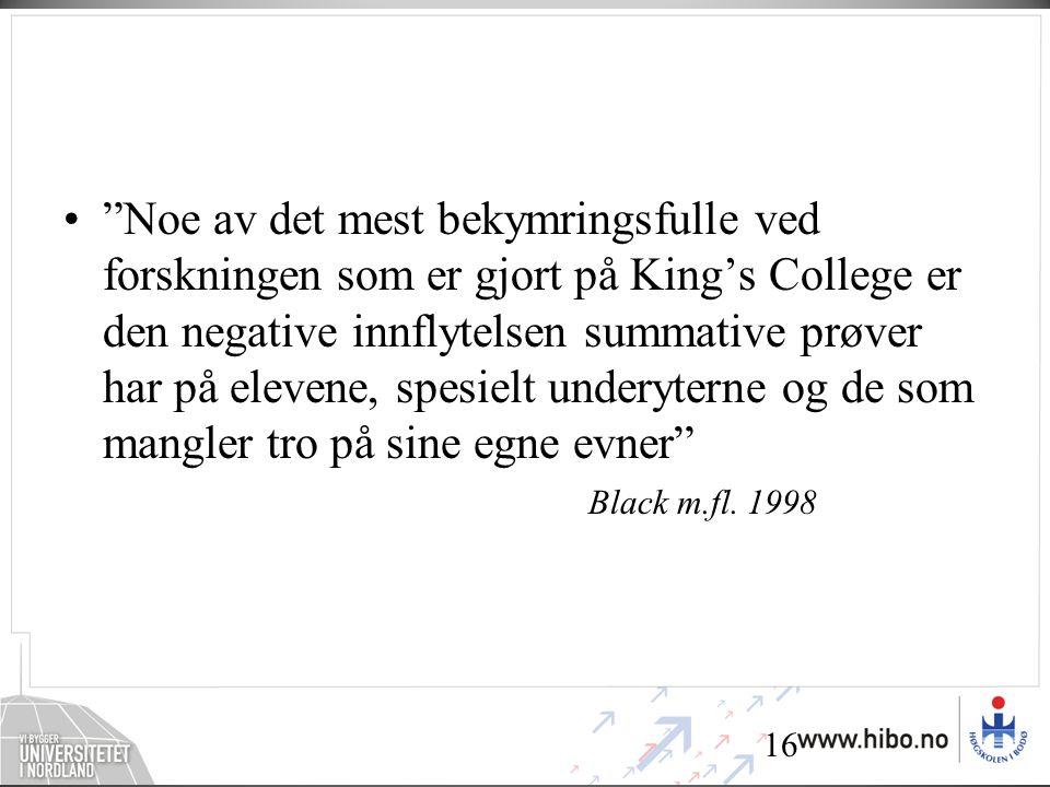 Noe av det mest bekymringsfulle ved forskningen som er gjort på King's College er den negative innflytelsen summative prøver har på elevene, spesielt underyterne og de som mangler tro på sine egne evner Black m.fl.