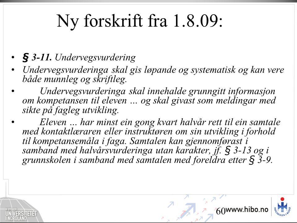 Ny forskrift fra 1.8.09: § 3-11. Undervegsvurdering