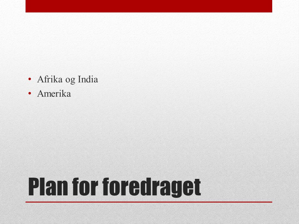 Afrika og India Amerika Plan for foredraget