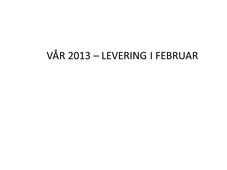 VÅR 2013 – LEVERING I FEBRUAR