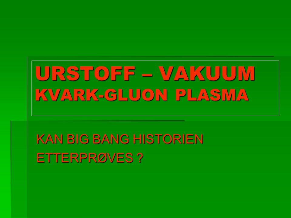 URSTOFF – VAKUUM KVARK-GLUON PLASMA