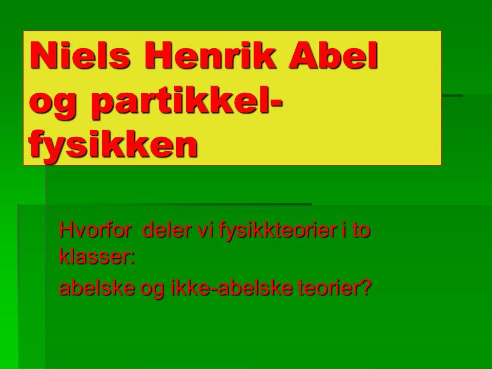 Niels Henrik Abel og partikkel- fysikken