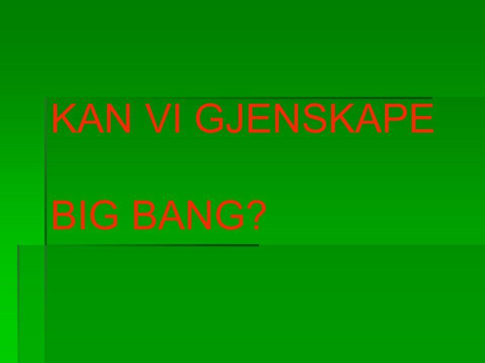 KAN VI GJENSKAPE BIG BANG