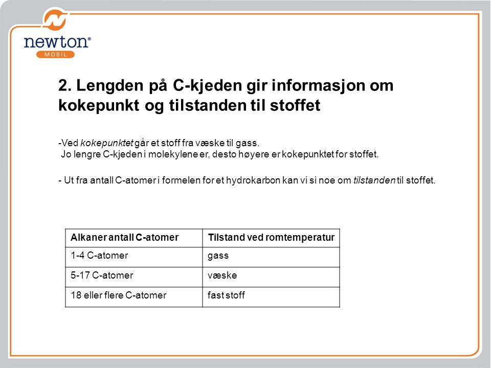 2. Lengden på C-kjeden gir informasjon om kokepunkt og tilstanden til stoffet