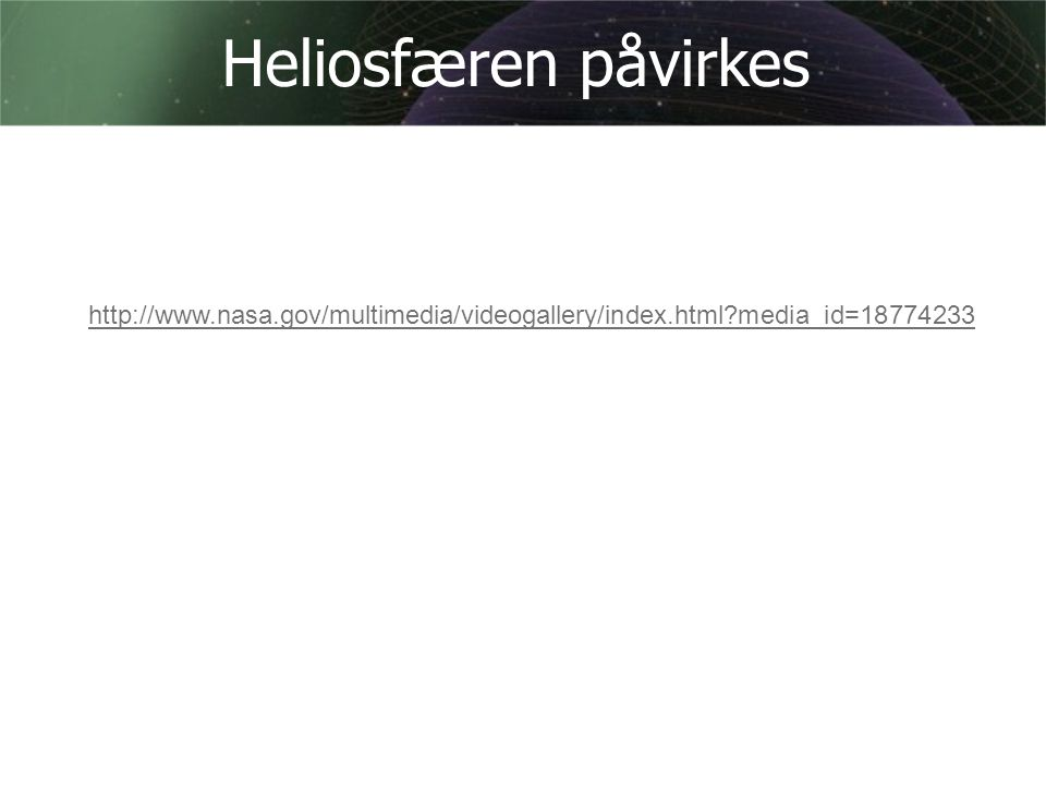 Heliosfæren påvirkes http://www.nasa.gov/multimedia/videogallery/index.html media_id=18774233