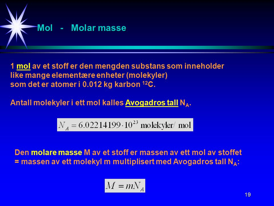 Mol - Molar masse 1 mol av et stoff er den mengden substans som inneholder. like mange elementære enheter (molekyler)
