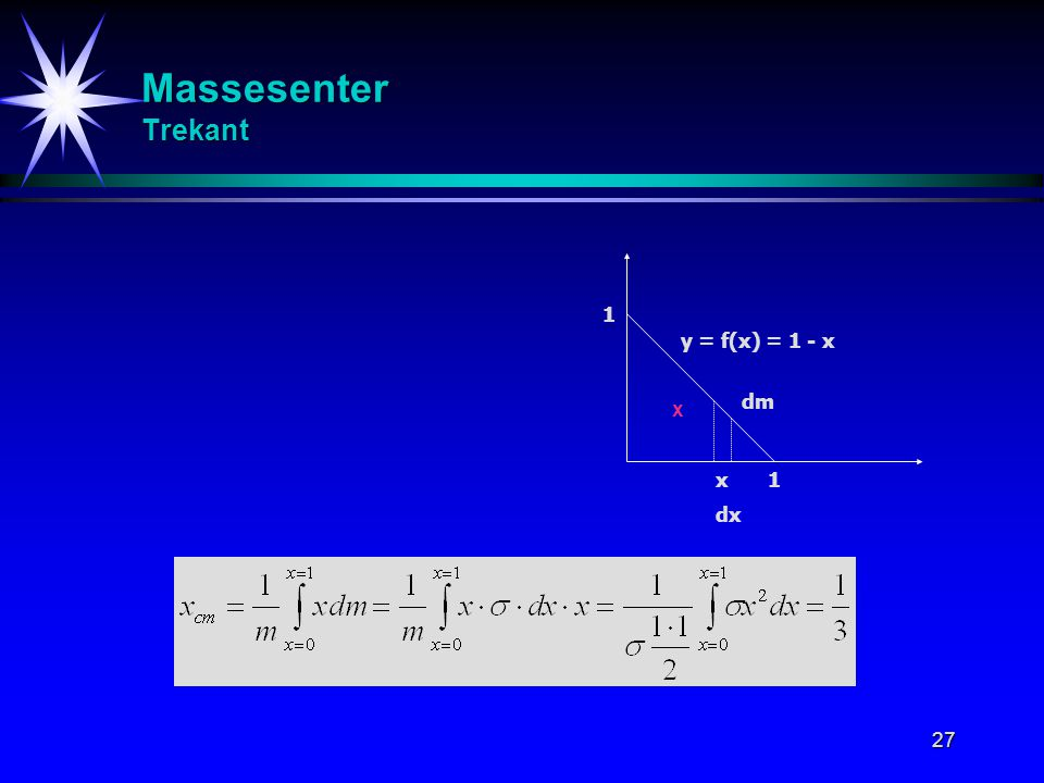 Massesenter Trekant 1 y = f(x) = 1 - x dm x x 1 dx