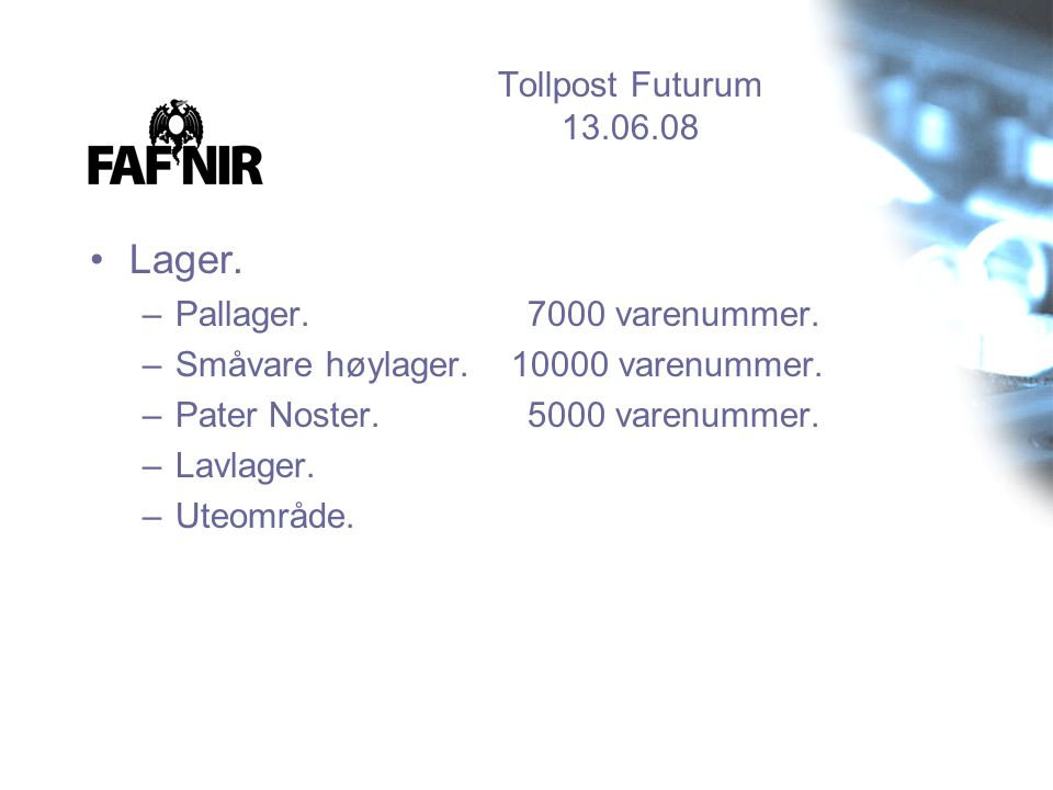 Lager. Tollpost Futurum 13.06.08 Pallager. 7000 varenummer.