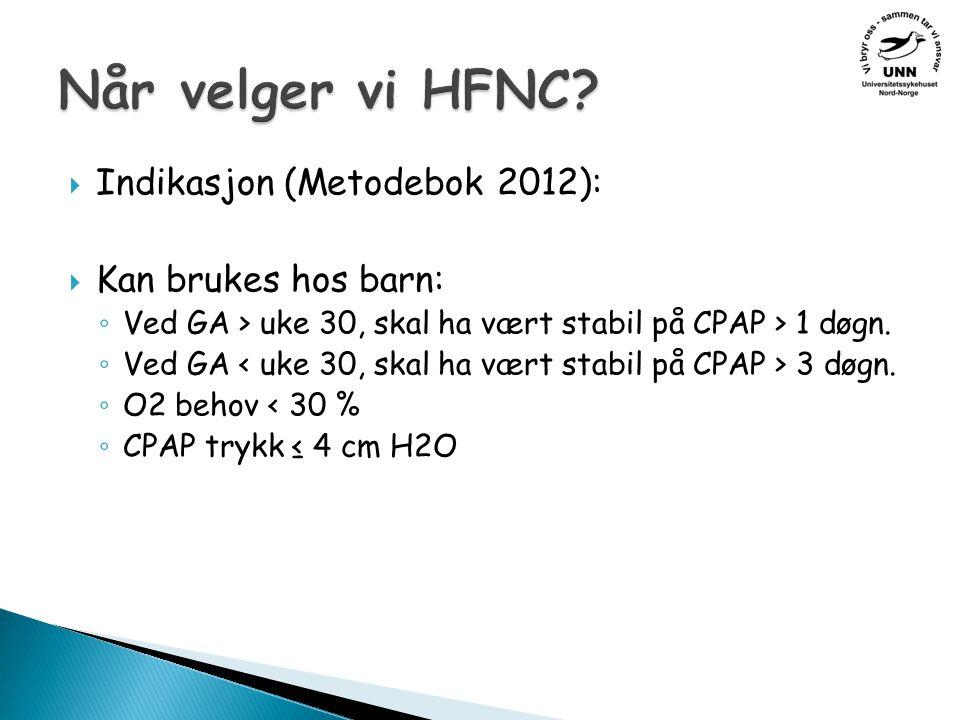 Når velger vi HFNC Indikasjon (Metodebok 2012): Kan brukes hos barn: