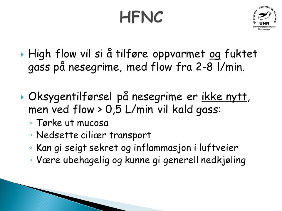 HFNC High flow vil si å tilføre oppvarmet og fuktet gass på nesegrime, med flow fra 2-8 l/min.