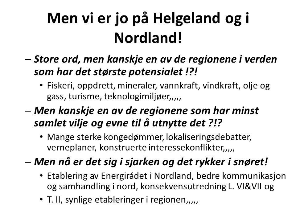 Men vi er jo på Helgeland og i Nordland!